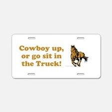 Cowboy up, or go sit in the Truck! Aluminum Licens