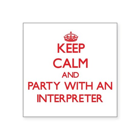 Keep Calm and Party With an Interpreter Sticker