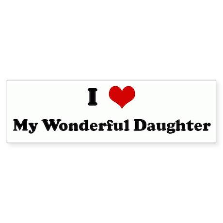 I Love My Wonderful Daughter Bumper Sticker