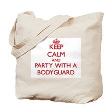 Keep Calm and Party With a Bodyguard Tote Bag