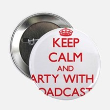 """Keep Calm and Party With a Broadcaster 2.25"""" Butto"""