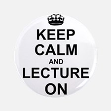 """Keep Calm and Lecture on 3.5"""" Button"""