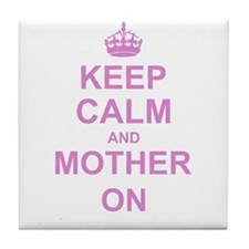 Keep Calm and Mother on Tile Coaster