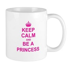Keep Calm and be a Princess Mugs