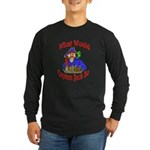 What Would Capt. JAck Do? Long Sleeve Dark T-Shirt