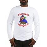 What Would Capt. JAck Do? Long Sleeve T-Shirt