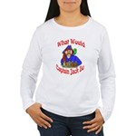 What Would Capt. JAck Do? Women's Long Sleeve T-Sh