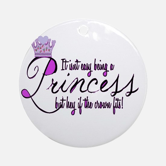 Princess, It isn't easy Ornament (Round)