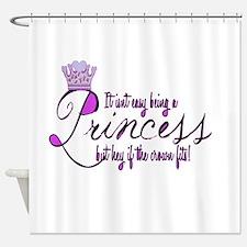 Princess, It isn't easy Shower Curtain
