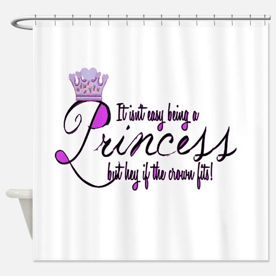 Princess, It isn't easy Shower Curtain