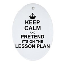 Keep Calm and Pretend its on the lesson plan Ornam