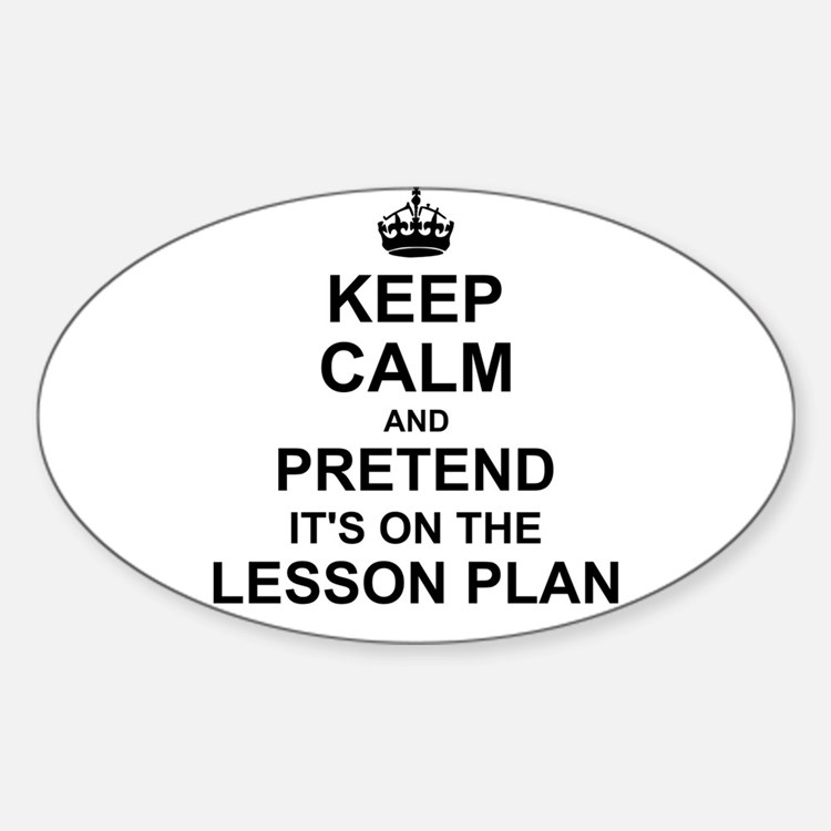 Keep Calm and Pretend its on the lesson plan Stick