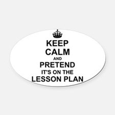 Keep Calm and Pretend its on the lesson plan Oval