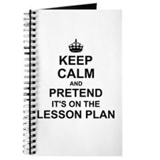 Keep Calm and Pretend its on the lesson plan Journ