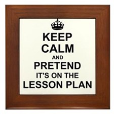 Keep Calm and Pretend its on the lesson plan Frame