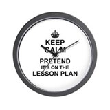 Keep calm and pretend its on the lesson plan Wall Clocks