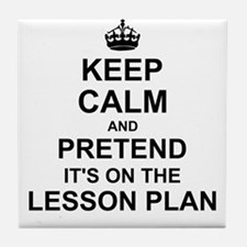 Keep Calm and Pretend its on the lesson plan Tile