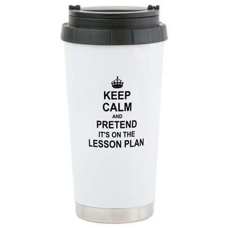 Keep Calm and Pretend its on the lesson plan Therm