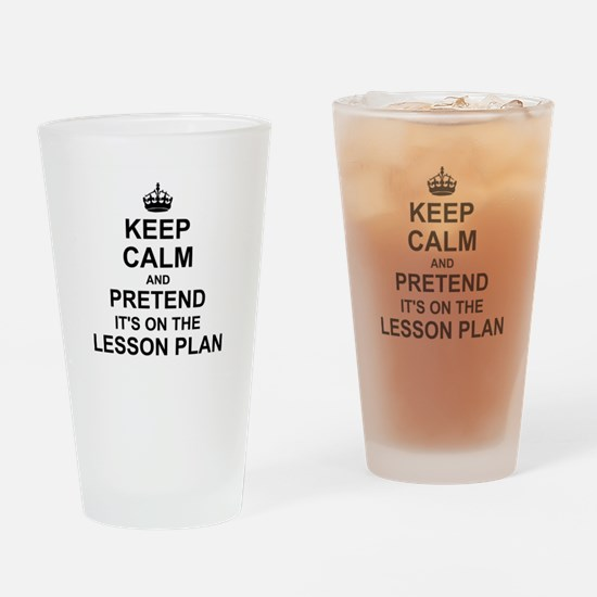 Keep Calm and Pretend its on the lesson plan Drink