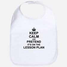 Keep Calm and Pretend its on the lesson plan Bib