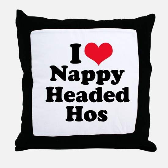 I love nappy headed hos  Throw Pillow