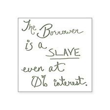 "The Borrower is a Slave v.2 Square Sticker 3"" x 3"""