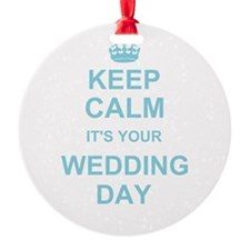 Keep Calm its your wedding day Ornament