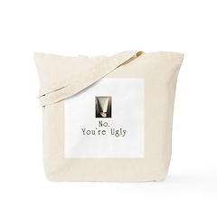 No. You're Ugly Tote Bag