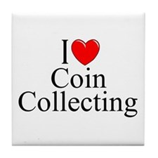 """I Love (Heart) Coin Collecting"" Tile Coaster"