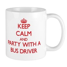 Keep Calm and Party With a Bus Driver Mugs