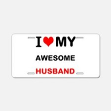I Love My Awesome Husband Aluminum License Plate