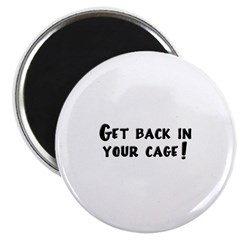 Get Back in Your Cage! Magnet
