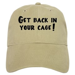 Get Back in Your Cage! Baseball Cap