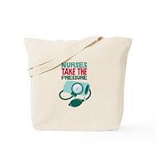 Nurses Take The Pressure Tote Bag