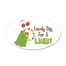 Lovely Day For A Luau! Oval Car Magnet