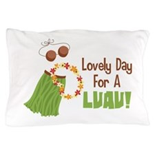 Lovely Day For A Luau! Pillow Case
