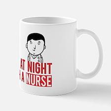 Feel Safe at Night..Sleep With a Nurse Mug