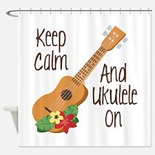 keep Calm And Ukulele On Shower Curtain
