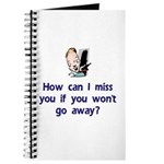 How Can I Miss You...Go Away Journal