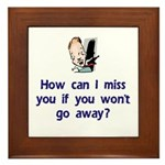 How Can I Miss You...Go Away Framed Tile