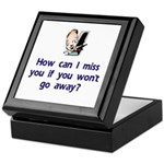 How Can I Miss You...Go Away Keepsake Box