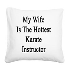 My Wife Is The Hottest Karate Square Canvas Pillow