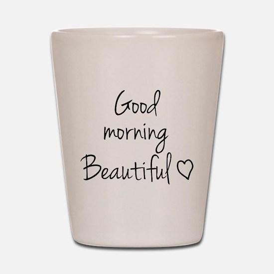 Good Morning Beautiful Shot Glass