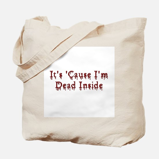 It's 'Cause I'm Dead Inside Tote Bag