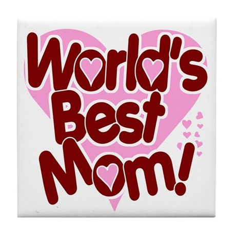 World's BEST Mom! Tile Coaster
