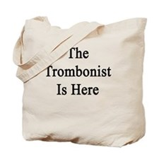 The Trombonist Is Here Tote Bag