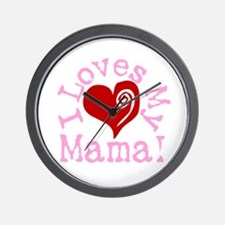 I LOVES My Mama! Wall Clock