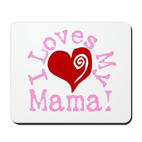 I LOVES My Mama! Mousepad