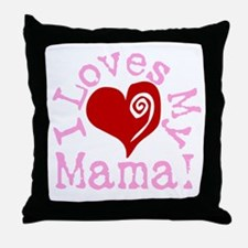 I LOVES My Mama! Throw Pillow