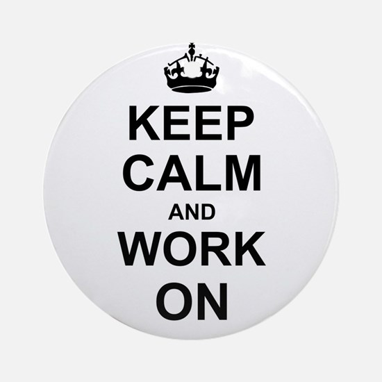 Keep Calm and Work on Ornament (Round)